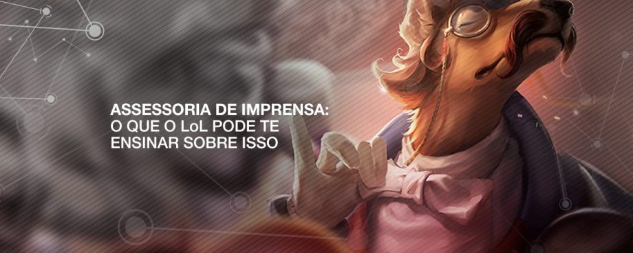 Assessoria de Imprensa: saiba por que o mercado do League of Legends por te oferecer oportunidades promissoras.